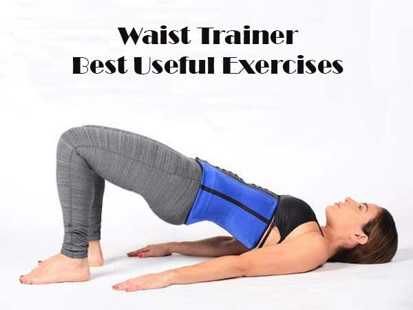 workout waist trainer- best useful exercises